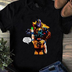 Pretty Thanos Goku I Found The Last One For You Are We Ready To Fight Now shirt