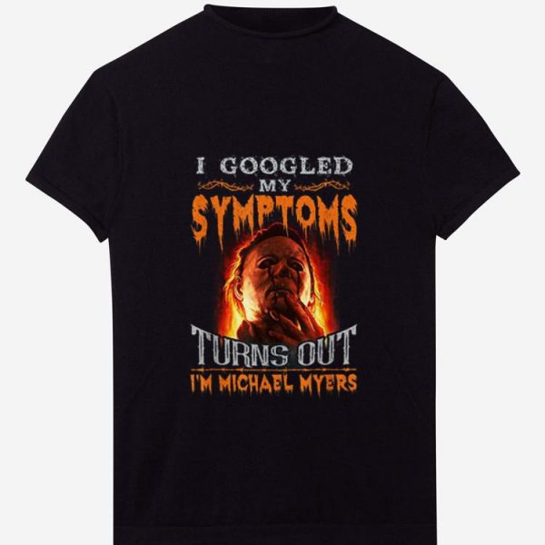 Top Michael Myers I Googled My Symptoms Turns out I'm A Grumpy Old Lady shirt