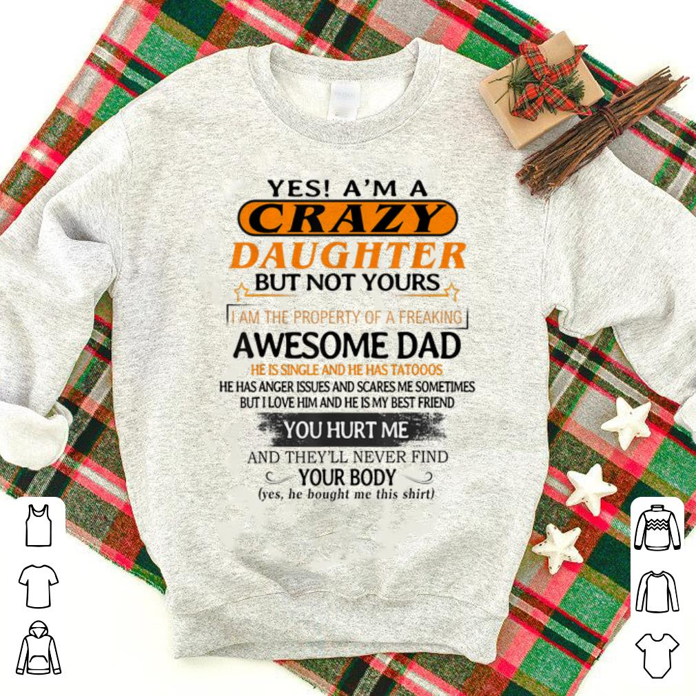Top Yes I m A Crazy Daughter But Not Yours Awesome Dad He is Single ANd He Has Tattoos shirt 1 - Top Yes I'm A Crazy Daughter But Not Yours Awesome Dad He is Single ANd He Has Tattoos shirt