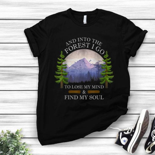 And Into The Forest I Go To Lose My Mind & Find My Soul Retro shirt