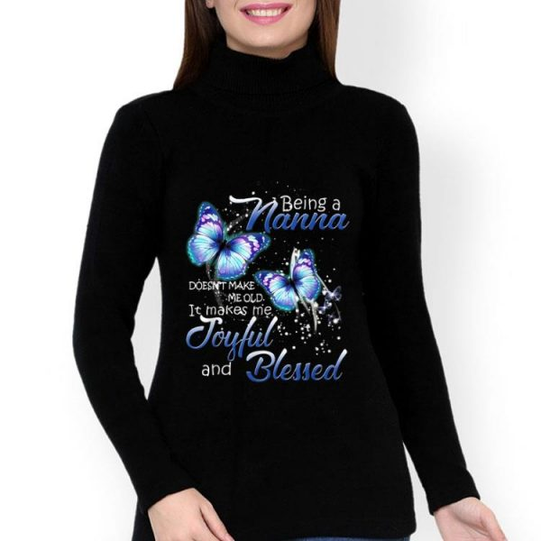 Being A Nana Doesn't Make Me Old Butterfly Joyful And Blessed shirt