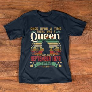 Hot Once Upon A Time There Was A Queen Who Was Born In September 1976 Vintage shirt