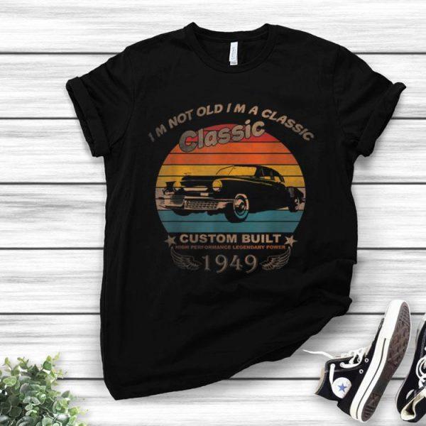 Im Not Old Im A Classic Legendary Power 1949 shirt