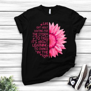Life Isn't About Waiting For The Storm Breast Cancer Awareness shirt