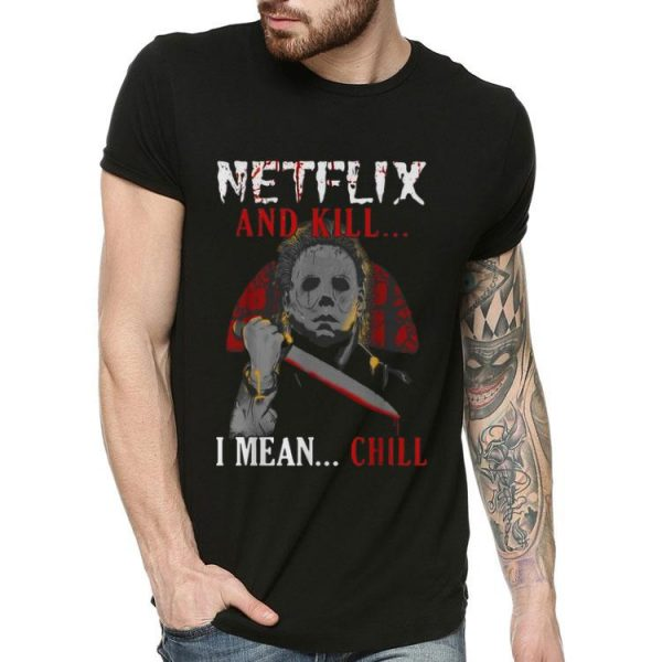 Michael Myers Netflix And Kill I Mean Chill Vintage shirt