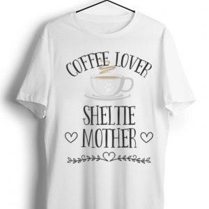 Original Coffee Lover Sheltie Mother shirt