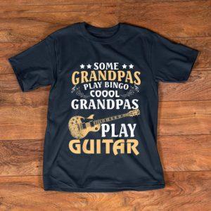 Original Some Grandpas Play Bingo Cool Grandpas Play Guitar shirt