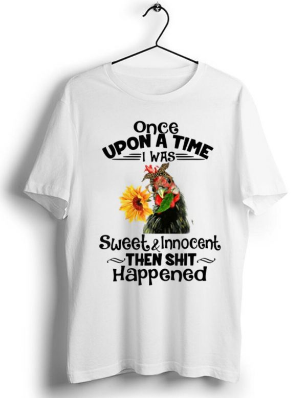 Premium Once Upon A Time I Was Sweet And Innocent chicken Sunflower shirt