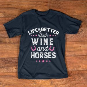 Pretty Life Is Better With Wine And Horse shirt