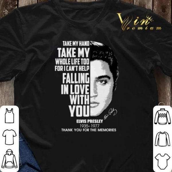 Take my hand take my whole life too for i can't help falling in love with you Elvis Presley shirt sweater