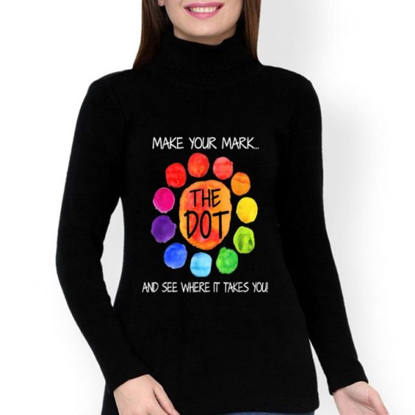 The Dot Make Your Mark And See Where It Takes You Dot Day shirt