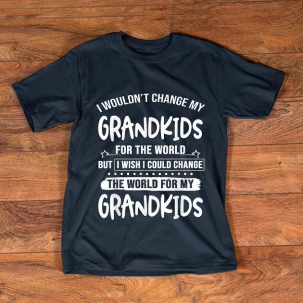 Top I Wouldn't Change My Grandkids For The World But I Wish I Could Change shirt
