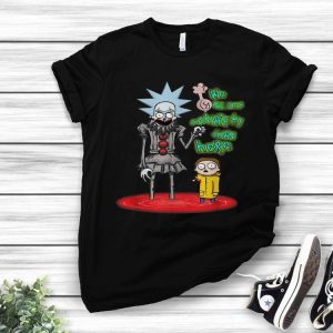 We All Set Schwifty Down Here - Rick And Morty Pennywise shirt