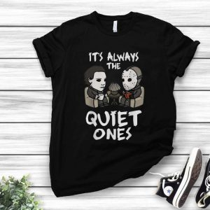 It's Always The Quiet Ones Michael Myers And Jason Voorhees shirt