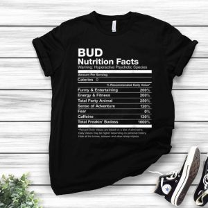 Bud Nutrition Facts Name Funny And Entertaining shirt