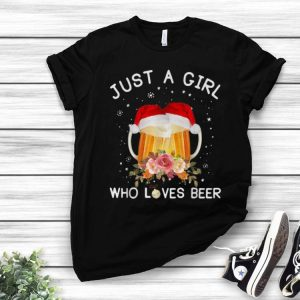 Christmas Just A Girl Who Loves Beer shirt