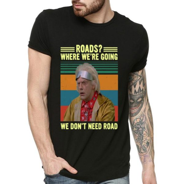 Dr. Emmett Brown Where We're Going We Don't Need Roads Vintage shirt