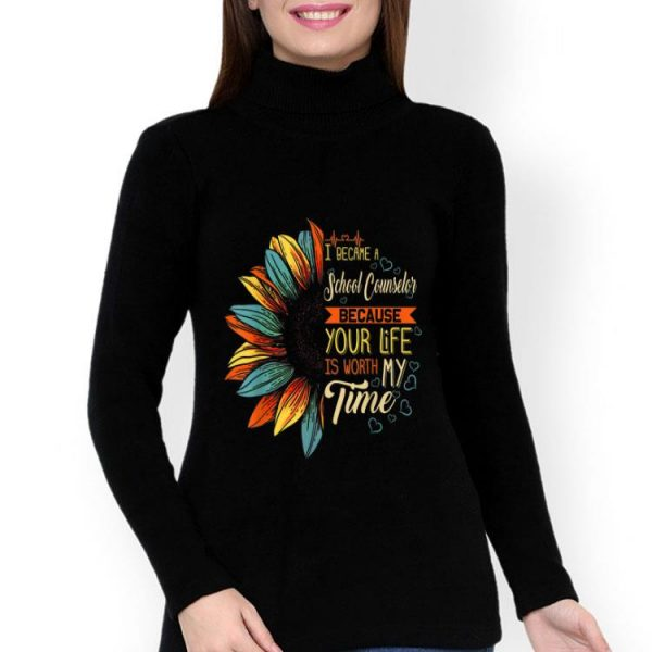 I Became A School Counselor Because Your Life Is Worth Time shirt