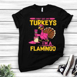 I Don't See Any Turkeys I'm A Flamingo Funny Thanksgiving shirt