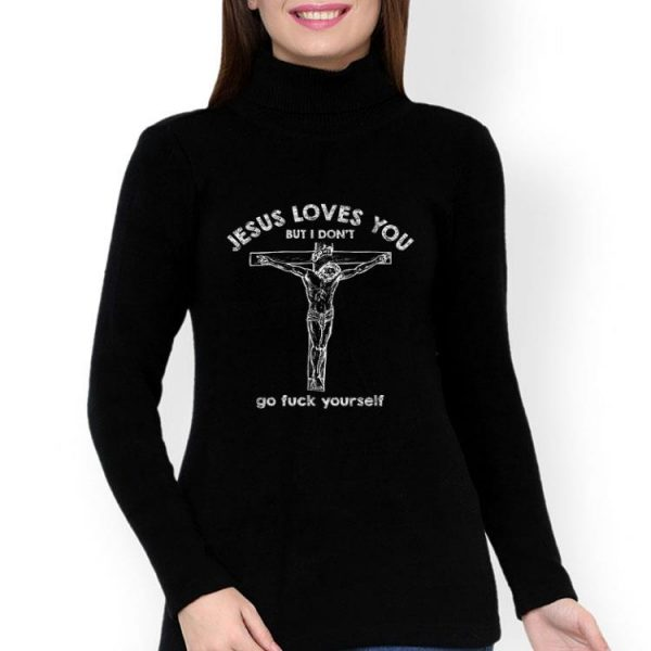 Jesus Love You But I Don't Go Fuck Yourself Christ shirt