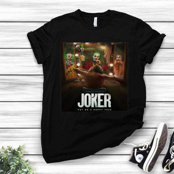 Joaquin Phoenix Joker Put On A Happy Face shirt