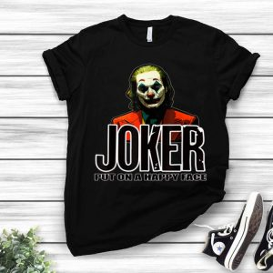 Joker Put On A Happy Face shirt