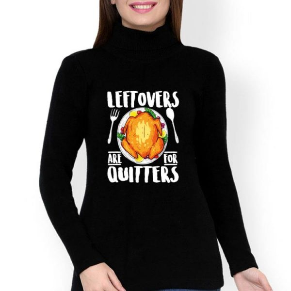 Leftovers Are For Quitters Turkey Thanksgiving Day shirt