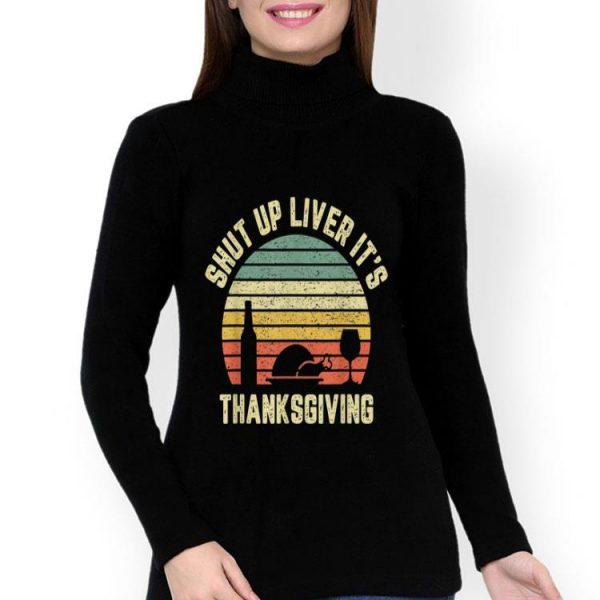 Shut Up Liver It's Thanksgiving Vintage shirt
