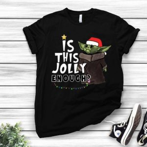 Baby Yoda Is This Jolly Enough Christmas shirt