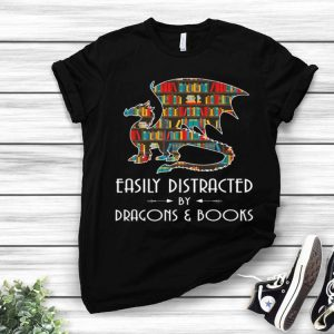 Easily Distracted By Dragons And Books shirt