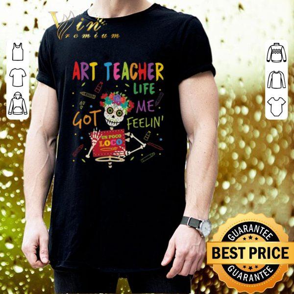 Hot Art Teacher Life Got Me Feelin' Un Poco Loco shirt