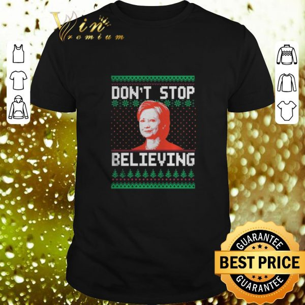 Hot Hillary Clinton don't stop believing ugly Christmas shirt