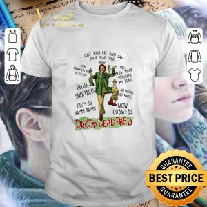 Hot Rik Mayall Drop Dead Fred just kiss me and say drop dead Fred shirt