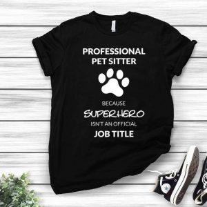 Professional Pet Sitter Superhero Isn't An Official Job Title shirt