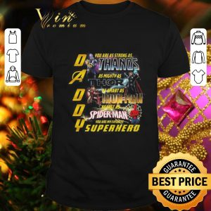 Top Daddy you are as strong as Thanos you are my favorite Superhero shirt