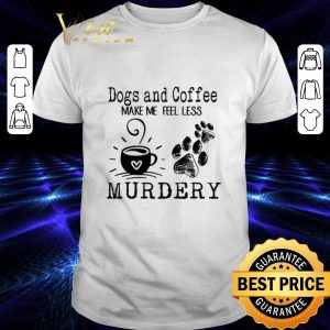 Top Paw Dogs and coffee make me feel less murdery shirt