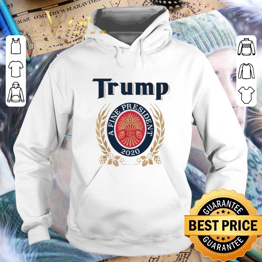 Top Trump a fine president 2020 shirt 4 - Top Trump a fine president 2020 shirt
