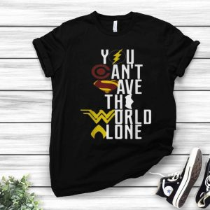You Can't Save The World Alone DC Superhero shirt