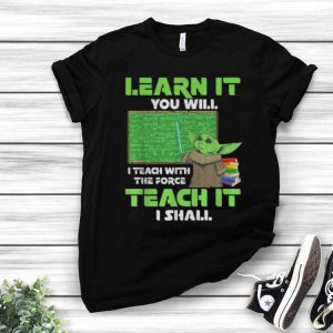 Baby Yoda Learn It You Will I Teach With The Force Teach It I Shall shirt