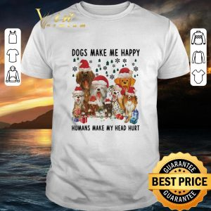 Cool Dogs make me happy humans make my head hurt Christmas shirt