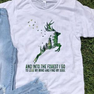 Deer And Into The Forest I Go To Lose My Mind And Find My Soul shirt