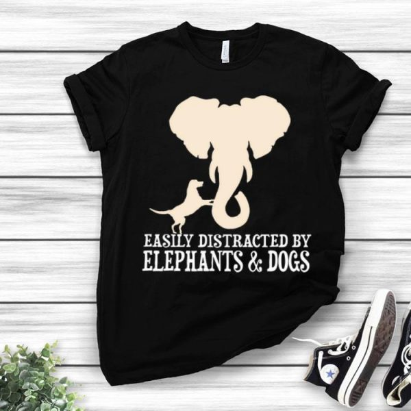 Easily Distracted By Elephants And Dogs shirt