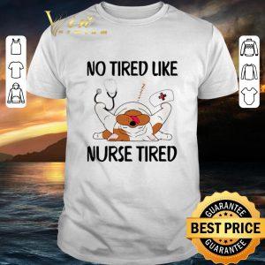 Hot Dog no tired like nurse tired shirt