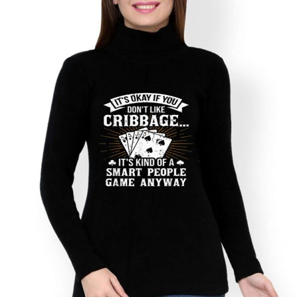 It's Okay If You Don't Like Cribbage shirt