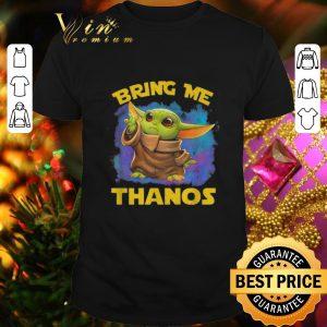 Original Baby Yoda Bring Me Thanos Star Wars Mandalorian shirt