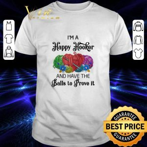 Original I'm a happy hooker and have the balls to prove it shirt