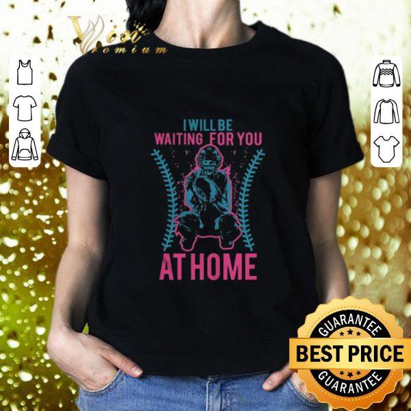 Original Softball i will be waiting for you at home shirt
