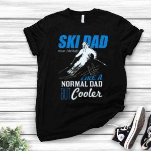 Ski Dad Definition Like A Normal Dad But Cooler shirt