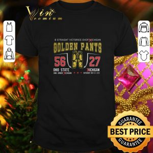 Top 8 straight victories over Michigan Golden Pants 56 27 Ohio State shirt