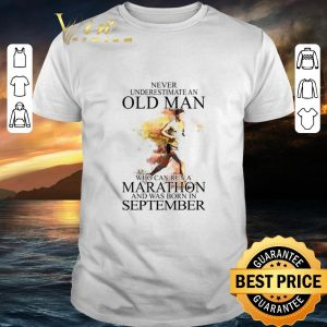 Top Never underestimate an old man who can run a Marathon september shirt